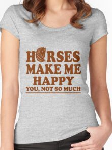 HORSES MAKE ME HAPPY YOU NOT SO MUCH Women's Fitted Scoop T-Shirt