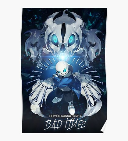 Undertale Sans Poster - Do you wanna have a bad time? Poster