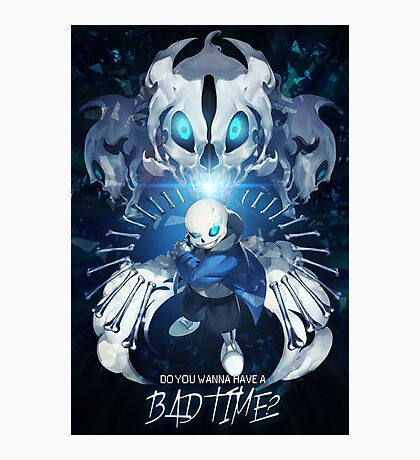 Undertale Sans Poster - Do you wanna have a bad time? Photographic Print