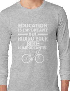 Riding Bike Is Importanter  Long Sleeve T-Shirt