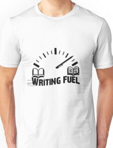 Writing Fuel - Writers - Book - Authors Students Teachers Lecturers - Essay - Reading - Novel  Unisex T-Shirt