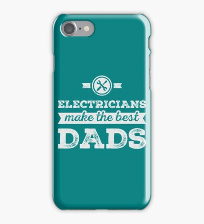 Electricians make the best dads copy iPhone Case/Skin
