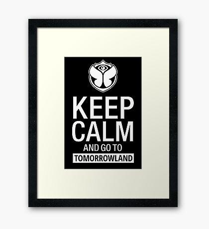 Keep Calm and go to TomorrowLand Framed Print