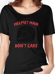 Helmet hair don't care. Funny Quote. Women's Relaxed Fit T-Shirt