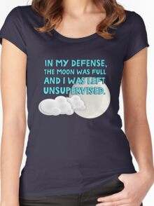 In my defense, the moon was full and I was left unsupervised Women's Fitted Scoop T-Shirt