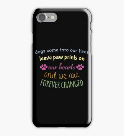 Dogs Come Into Our Lives Leave Paw Prints on our hearts and we a copy iPhone Case/Skin
