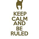 Keep Calm and Be Ruled by fangeek