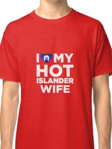 I Love My Hot Islander Wife Classic T-Shirt
