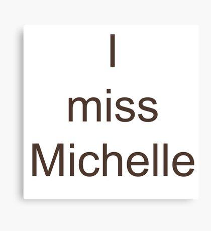 I Miss Michelle Canvas Print