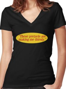 These pretzels are making me thirsty - Funny Kramer Quote Women's Fitted V-Neck T-Shirt