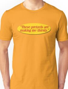 These pretzels are making me thirsty - Funny Kramer Quote Unisex T-Shirt