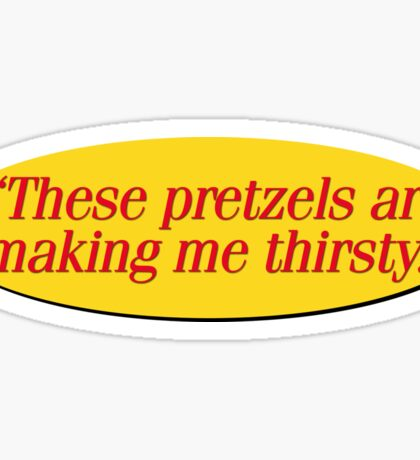 These pretzels are making me thirsty - Funny Kramer Quote Sticker
