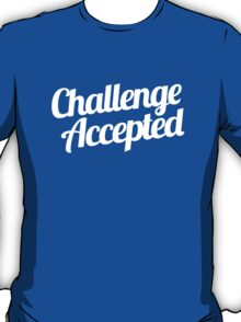 Challenge Accepted. T-Shirt