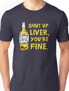 Shut up liver you're fine - Funny quote about drinking Unisex T-Shirt