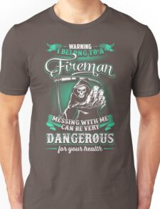 warning i belongto a FIREMAN Unisex T-Shirt