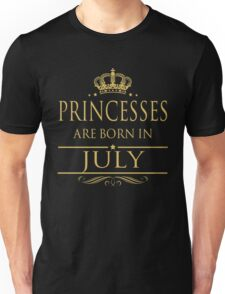 PRINCESSES ARE BORN IN JULY Unisex T-Shirt