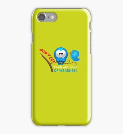 DONT CRY TEARS ARE SIGNS OF WEAKNESS iPhone Case/Skin
