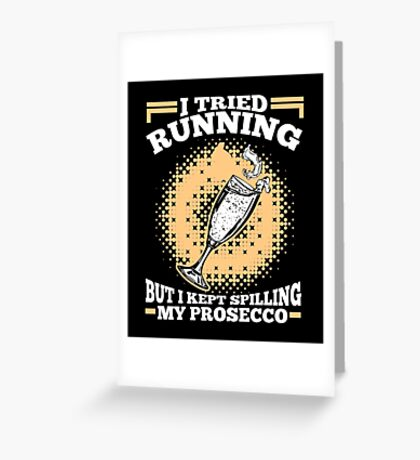 I Tried Running But I Kept Spilling My Prosecco Greeting Card