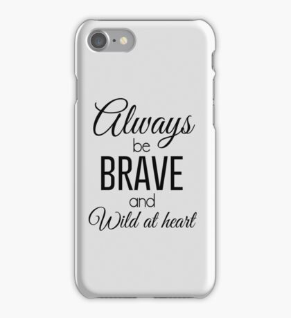 Always be brave and wild at heart iPhone Case/Skin