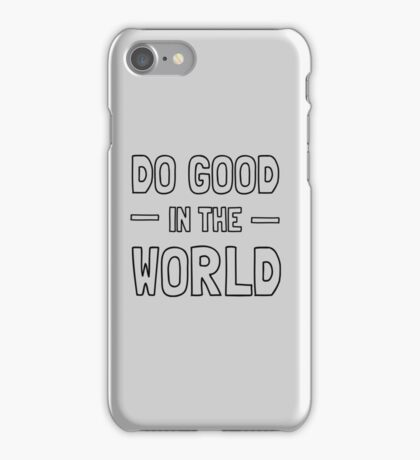 Do good in the world iPhone Case/Skin