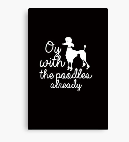Oy with the poodles already Canvas Print