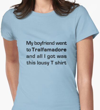 MY BOYFRIEND WENT TO TRALFAMADORE... Womens Fitted T-Shirt