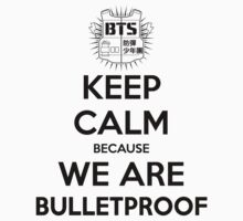 BTS - Keep Calm Because We Are Bulletproof (Black) by kuchizuken