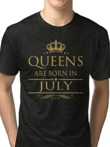 BIRTHDAY GIFT !!! QUEEN ARE BORN IN JULY Tri-blend T-Shirt