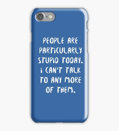 People are Particularly Stupid Today iPhone Case/Skin