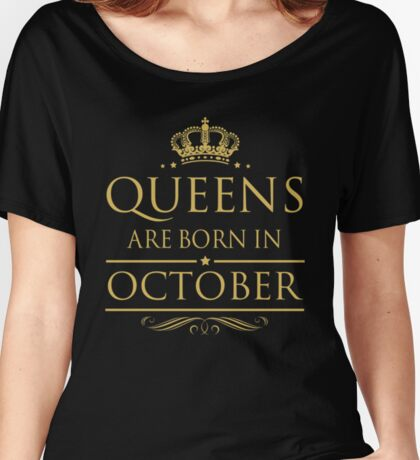 BIRTHDAY GIFT !!! QUEEN ARE BORN IN OCTOBER Women's Relaxed Fit T-Shirt