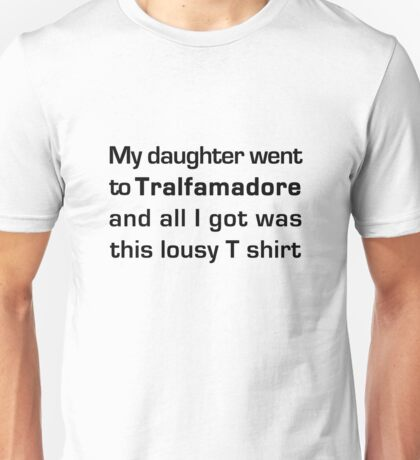MY DAUGHTER WENT TO TRALFAMADORE... Unisex T-Shirt