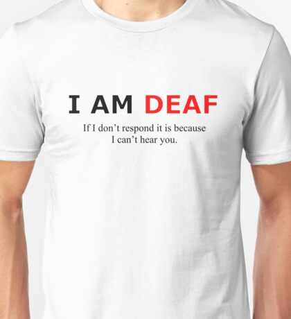 I am Deaf Unisex T-Shirt