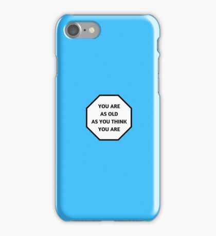 YOU ARE AS OLD AS YOU THINK YOU ARE iPhone Case/Skin