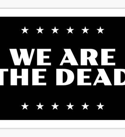 We Are The Dead Sticker