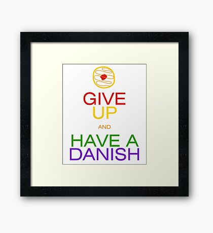 Give Up, Have a Danish Framed Print