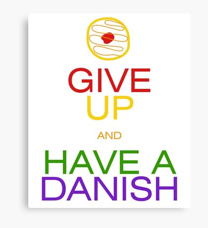 Give Up, Have a Danish Canvas Print