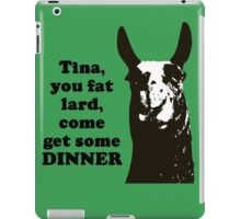 Tina, you fat lard... iPad Case/Skin
