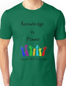 Knowledge is Power - Support Arts Education Unisex T-Shirt