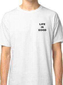 Life is good Classic T-Shirt