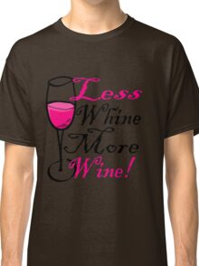 Less Whine More Wine Funny Wine Shirts Classic T-Shirt