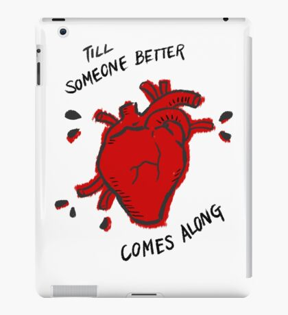 Till Someone Better Comes Along - Red iPad Case/Skin