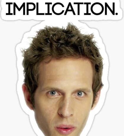 THE IMPLICATION - Dennis from Always Sunny in Philadelphia Sticker