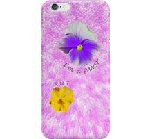 I'm a Pansy... R U ? iPhone Case/Skin