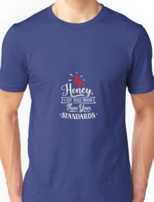 Honey, I Got Heels Higher Than Your Standards Unisex T-Shirt