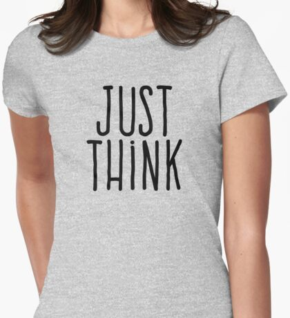Just think Womens Fitted T-Shirt
