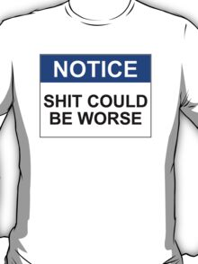 NOTICE: SHIT COULD BE WORSE T-Shirt