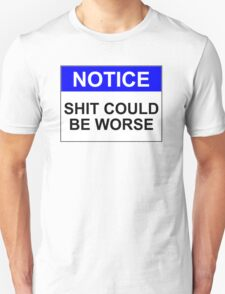 NOTICE: SHIT COULD BE WORSE Unisex T-Shirt