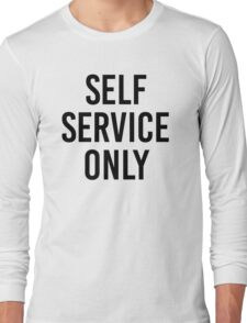 SELF SERVICE ONLY Long Sleeve T-Shirt