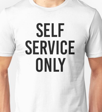 SELF SERVICE ONLY Unisex T-Shirt