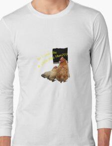 Do I Look Like A Little Red Hen??? Long Sleeve T-Shirt